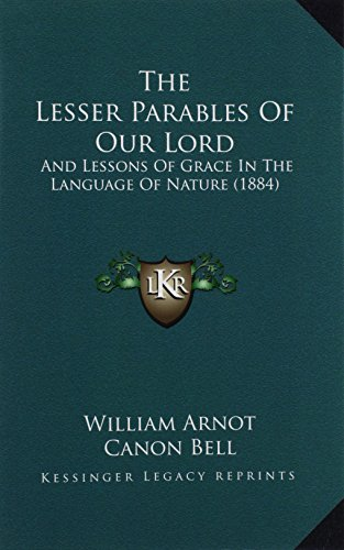 9781165129447: The Lesser Parables of Our Lord: And Lessons of Grace in the Language of Nature (1884)