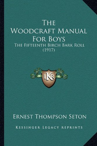 9781165129751: The Woodcraft Manual For Boys: The Fifteenth Birch Bark Roll (1917)