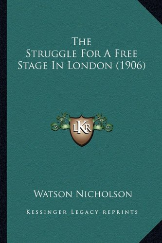 9781165131167: The Struggle For A Free Stage In London (1906)