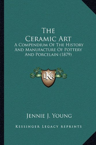 9781165131310: The Ceramic Art: A Compendium Of The History And Manufacture Of Pottery And Porcelain (1879)