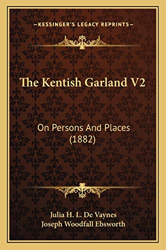 9781165132263: The Kentish Garland V2: On Persons And Places (1882)
