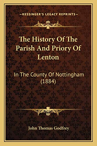 9781165132706: The History Of The Parish And Priory Of Lenton: In The County Of Nottingham (1884)