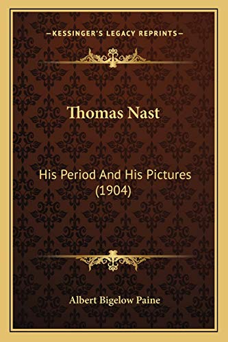 9781165135035: Thomas Nast: His Period And His Pictures (1904)