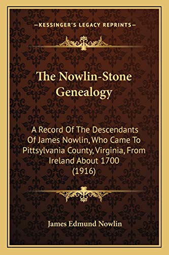 9781165135103: The Nowlin-Stone Genealogy: A Record Of The Descendants Of James Nowlin, Who Came To Pittsylvania County, Virginia, From Ireland About 1700 (1916)