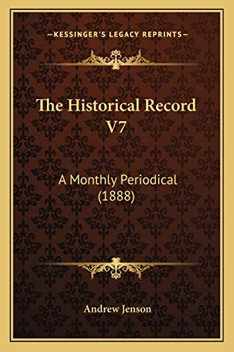 9781165136117: The Historical Record V7: A Monthly Periodical (1888)
