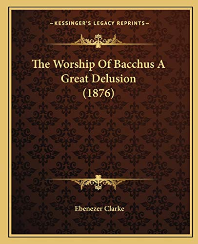 9781165139354: The Worship Of Bacchus A Great Delusion (1876)