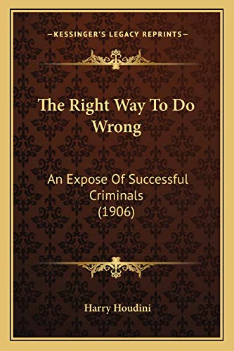 The Right Way To Do Wrong: An Expose Of Successful Criminals (1906) (1165139839) by Harry Houdini