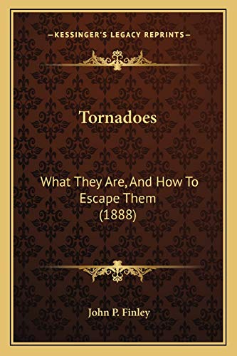 9781165140176: Tornadoes: What They Are, And How To Escape Them (1888)