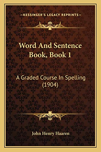 9781165141364: Word And Sentence Book, Book 1: A Graded Course In Spelling (1904)