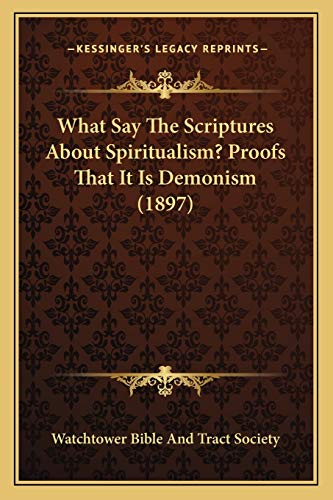 9781165141494: What Say The Scriptures About Spiritualism? Proofs That It Is Demonism (1897)