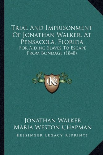 9781165142033: Trial And Imprisonment Of Jonathan Walker, At Pensacola, Florida: For Aiding Slaves To Escape From Bondage (1848)