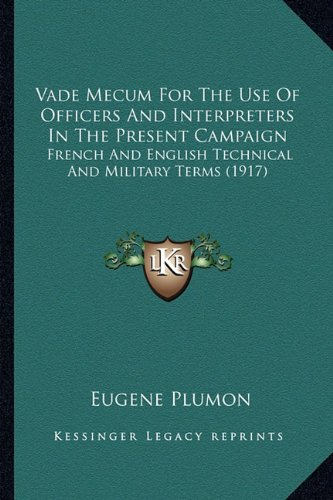 9781165145065: Vade Mecum For The Use Of Officers And Interpreters In The Present Campaign: French And English Technical And Military Terms (1917)