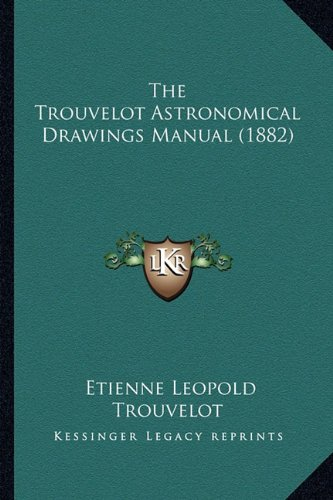 9781165145942: The Trouvelot Astronomical Drawings Manual (1882)
