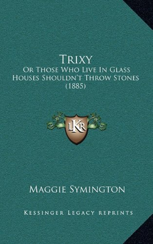9781165145980: Trixy: Or Those Who Live in Glass Houses Shouldn't Throw Stones (1885)