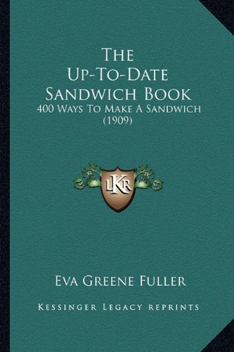 9781165146659: The Up-To-Date Sandwich Book: 400 Ways To Make A Sandwich (1909)