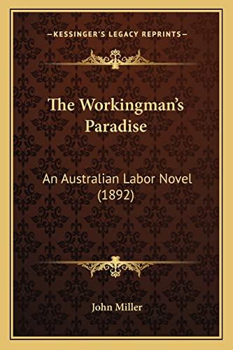 The Workingman's Paradise: An Australian Labor Novel (1892) (9781165149810) by John Miller