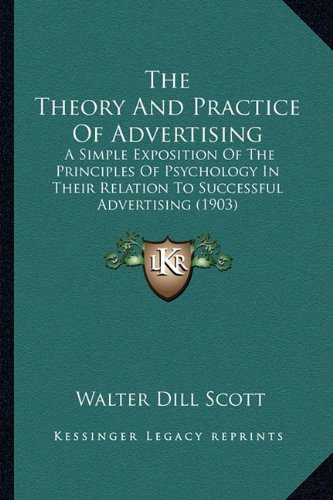 9781165151103: The Theory and Practice of Advertising: A Simple Exposition of the Principles of Psychology in Their Relation to Successful Advertising (1903)
