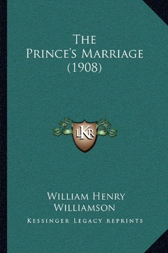 9781165156719: The Prince's Marriage (1908)