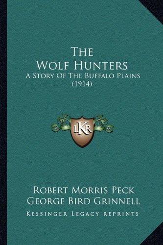 9781165157044: The Wolf Hunters: A Story Of The Buffalo Plains (1914)
