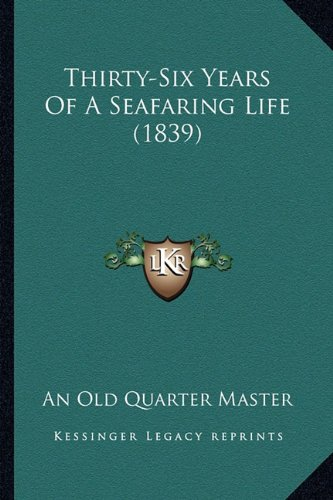 9781165157730: Thirty-Six Years Of A Seafaring Life (1839)