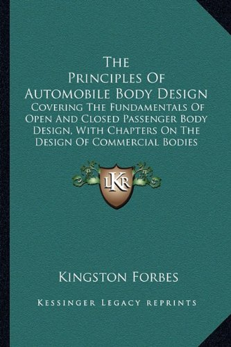 9781165157839: The Principles Of Automobile Body Design: Covering The Fundamentals Of Open And Closed Passenger Body Design, With Chapters On The Design Of Commercial Bodies (1922)