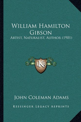 9781165158607: William Hamilton Gibson: Artist, Naturalist, Author (1901)