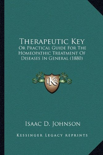 9781165159086: Therapeutic Key: Or Practical Guide For The Homeopathic Treatment Of Diseases In General (1880)