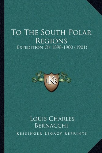 9781165160198: To The South Polar Regions: Expedition Of 1898-1900 (1901)