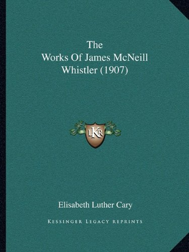 9781165160556: The Works Of James McNeill Whistler (1907)