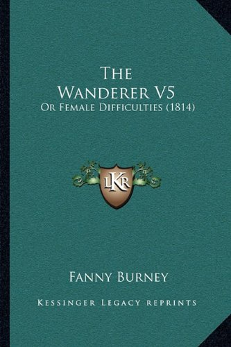 The Wanderer V5: Or Female Difficulties (1814) (9781165161454) by Fanny Burney