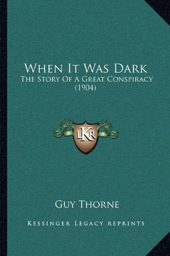 9781165161973: When It Was Dark: The Story Of A Great Conspiracy (1904)