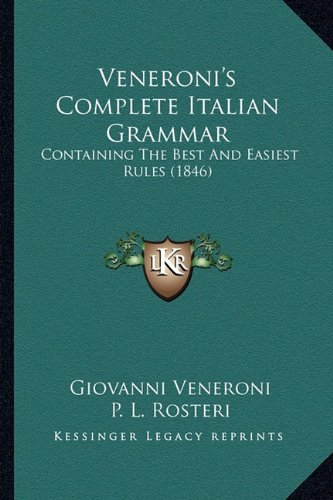 9781165163076: Veneroni's Complete Italian Grammar: Containing The Best And Easiest Rules (1846)
