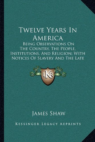 9781165163519: Twelve Years in America: Being Observations on the Country, the People, Institutions, and Religion; With Notices of Slavery and the Late War (1867)