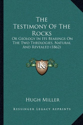 9781165164165: The Testimony Of The Rocks: Or Geology In Its Bearings On The Two Theologies, Natural And Revealed (1862)