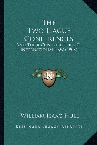 9781165164783: The Two Hague Conferences: And Their Contributions To International Law (1908)