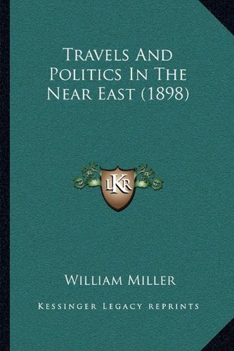Travels And Politics In The Near East (1898) (9781165164936) by Miller, William