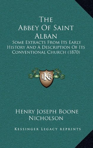 9781165166947: The Abbey Of Saint Alban: Some Extracts From Its Early History And A Description Of Its Conventional Church (1870)