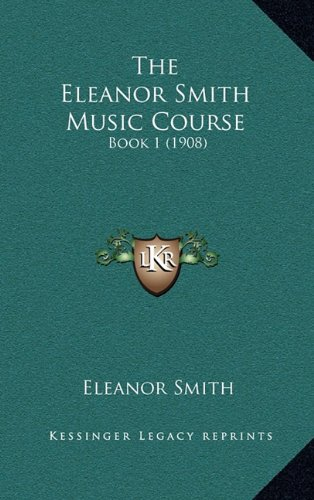 9781165167531: The Eleanor Smith Music Course: Book 1 (1908)