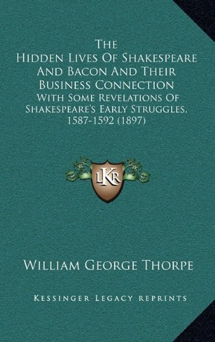 9781165168057: The Hidden Lives Of Shakespeare And Bacon And Their Business Connection: With Some Revelations Of Shakespeare's Early Struggles, 1587-1592 (1897)