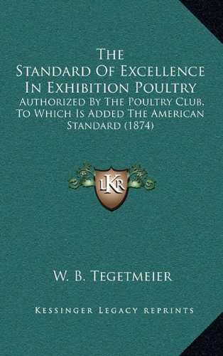 9781165169672: The Standard Of Excellence In Exhibition Poultry: Authorized By The Poultry Club, To Which Is Added The American Standard (1874)