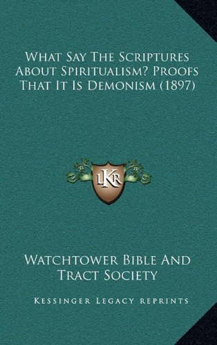 9781165169818: What Say The Scriptures About Spiritualism? Proofs That It Is Demonism (1897)