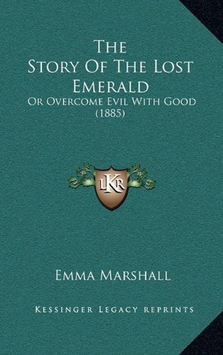9781165170678: The Story Of The Lost Emerald: Or Overcome Evil With Good (1885)