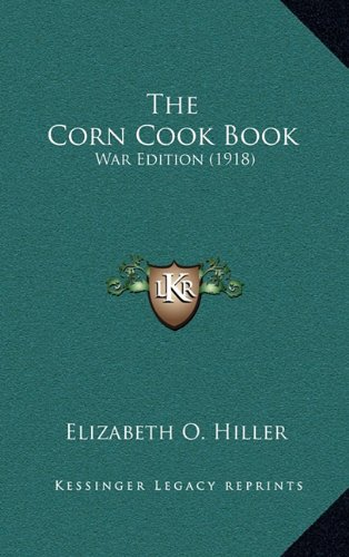 9781165171002: The Corn Cook Book: War Edition (1918)