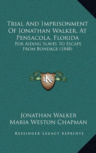 9781165171286: Trial And Imprisonment Of Jonathan Walker, At Pensacola, Florida: For Aiding Slaves To Escape From Bondage (1848)