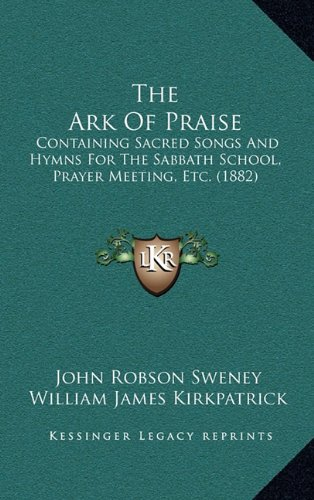 9781165171408: The Ark Of Praise: Containing Sacred Songs And Hymns For The Sabbath School, Prayer Meeting, Etc. (1882)