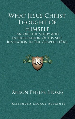 9781165171996: What Jesus Christ Thought Of Himself: An Outline Study And Interpretation Of His Self Revelation In The Gospels (1916)