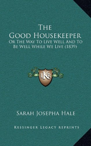 9781165174522: The Good Housekeeper: Or The Way To Live Well And To Be Well While We Live (1839)