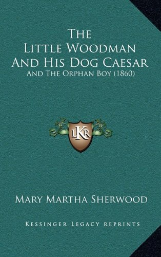 9781165175079: The Little Woodman and His Dog Caesar: And the Orphan Boy (1860)
