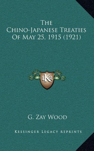 9781165175611: The Chino-Japanese Treaties of May 25, 1915 (1921)