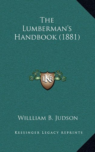 9781165177899: The Lumberman's Handbook (1881)